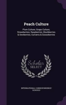 Picture of Peach Culture: Plum Culture; Grape Culture; Strawberries; Raspberries; Blackberries & Dewberries; Currants & Gooseberries