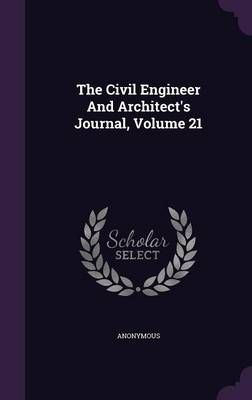 Picture of The Civil Engineer and Architect's Journal, Volume 21