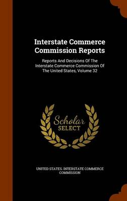 Picture of Interstate Commerce Commission Reports: Reports and Decisions of the Interstate Commerce Commission of the United States, Volume 32