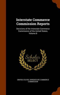 Picture of Interstate Commerce Commission Reports: Decisions of the Interstate Commerce Commission of the United States, Volume 8