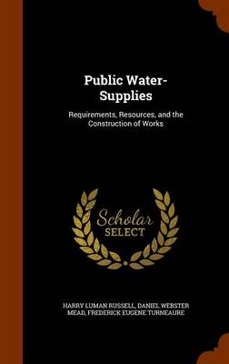 Picture of Public Water-Supplies: Requirements, Resources, and the Construction of Works