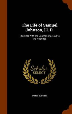 Picture of The Life of Samuel Johnson, LL. D.: Together with the Journal of a Tour to the Hebrides