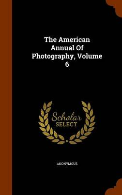 Picture of The American Annual of Photography, Volume 6