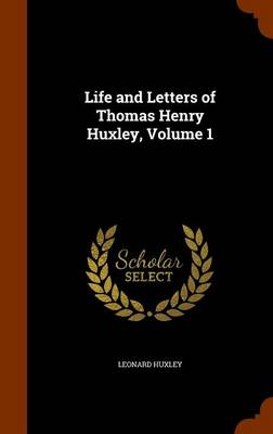 Picture of Life and Letters of Thomas Henry Huxley, Volume 1