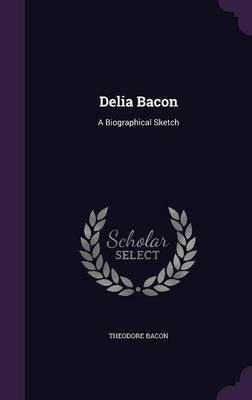 Picture of Delia Bacon: A Biographical Sketch