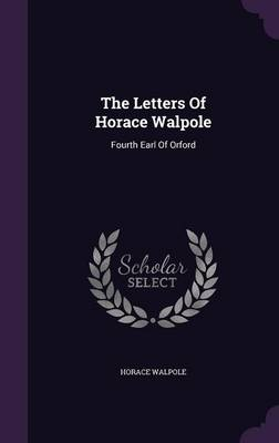 Picture of The Letters of Horace Walpole: Fourth Earl of Orford
