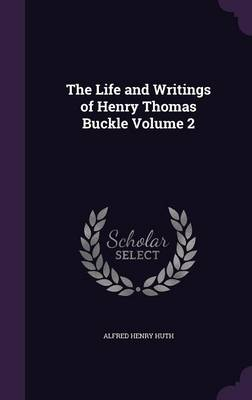 Picture of The Life and Writings of Henry Thomas Buckle Volume 2