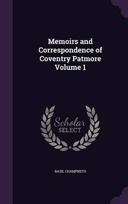 Picture of Memoirs and Correspondence of Coventry Patmore Volume 1