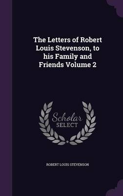 Picture of The Letters of Robert Louis Stevenson, to His Family and Friends Volume 2