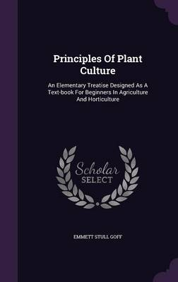 Picture of Principles of Plant Culture: An Elementary Treatise Designed as a Text-Book for Beginners in Agriculture and Horticulture