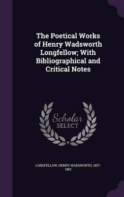 Picture of The Poetical Works of Henry Wadsworth Longfellow; With Bibliographical and Critical Notes