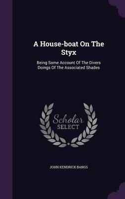 Picture of A House-Boat on the Styx: Being Some Account of the Divers Doings of the Associated Shades