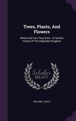 Picture of Trees, Plants, and Flowers: Where and How They Grow: A Familiar History of the Vegetable Kingdom