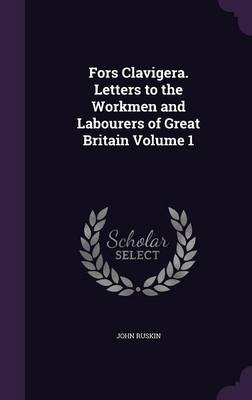 Picture of Fors Clavigera. Letters to the Workmen and Labourers of Great Britain Volume 1