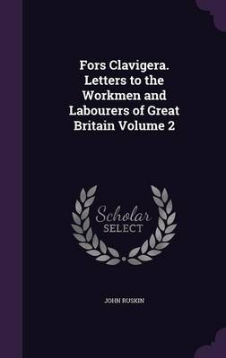 Picture of Fors Clavigera. Letters to the Workmen and Labourers of Great Britain Volume 2