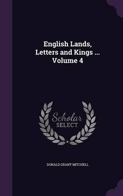 Picture of English Lands, Letters and Kings ... Volume 4