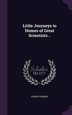 Picture of Little Journeys to Homes of Great Scientists ..