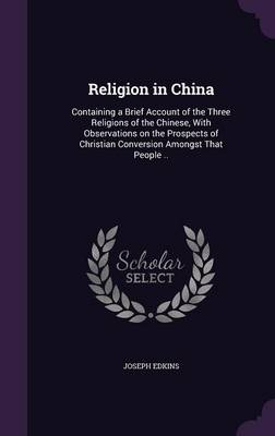 Picture of Religion in China: Containing a Brief Account of the Three Religions of the Chinese, with Observations on the Prospects of Christian Conversion Amongst That People ..