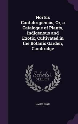Picture of Hortus Cantabrigiensis, Or, a Catalogue of Plants, Indigenous and Exotic, Cultivated in the Botanic Garden, Cambridge