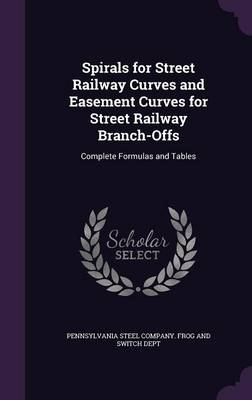 Picture of Spirals for Street Railway Curves and Easement Curves for Street Railway Branch-Offs: Complete Formulas and Tables