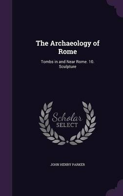 Picture of The Archaeology of Rome: Tombs in and Near Rome. 10. Sculpture