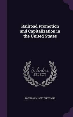 Picture of Railroad Promotion and Capitalization in the United States