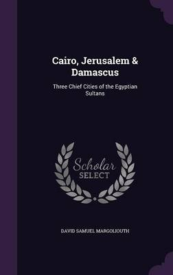Picture of Cairo, Jerusalem & Damascus  : Three Chief Cities of the Egyptian Sultans