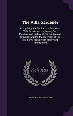Picture of The Villa Gardener: Comprising the Choice of a Suburban Villa Residence; The Laying Out, Planting, and Culture of the Garden and Grounds; And the Management of the Villa Farm, Including the Dairy and Poultry-Yard