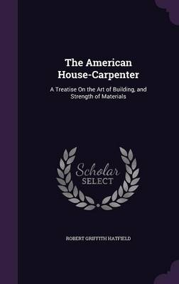 Picture of The American House-Carpenter: A Treatise on the Art of Building, and Strength of Materials