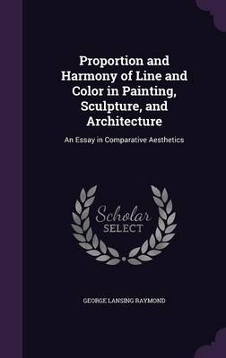 Picture of Proportion and Harmony of Line and Color in Painting, Sculpture, and Architecture: An Essay in Comparative Aesthetics