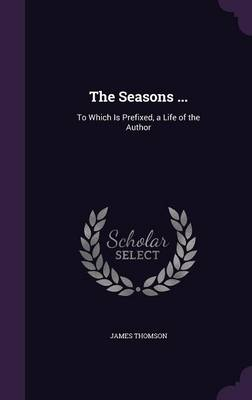 Picture of The Seasons ...: To Which Is Prefixed, a Life of the Author