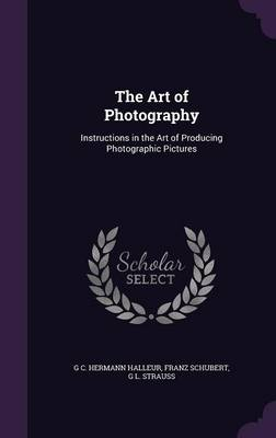 Picture of The Art of Photography: Instructions in the Art of Producing Photographic Pictures