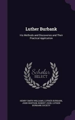 Picture of Luther Burbank: His Methods and Discoveries and Their Practical Application