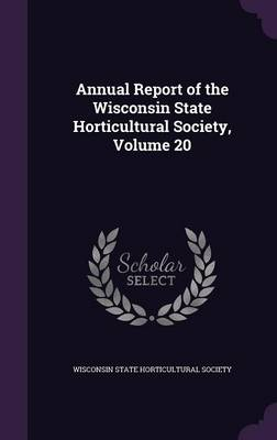 Picture of Annual Report of the Wisconsin State Horticultural Society, Volume 20