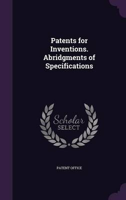 Picture of Patents for Inventions. Abridgments of Specifications