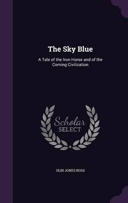 Picture of The Sky Blue: A Tale of the Iron Horse and of the Coming Civilization
