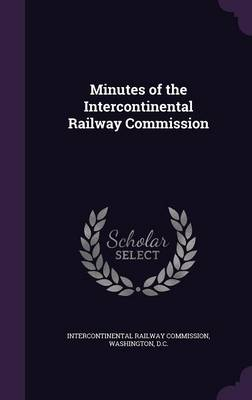 Picture of Minutes of the Intercontinental Railway Commission