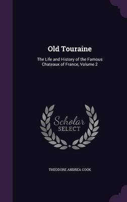 Picture of Old Touraine: The Life and History of the Famous Chateaux of France, Volume 2