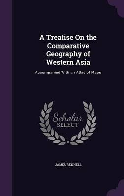Picture of A Treatise on the Comparative Geography of Western Asia: Accompanied with an Atlas of Maps