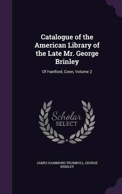 Picture of Catalogue of the American Library of the Late Mr. George Brinley: Of Hartford, Conn, Volume 2