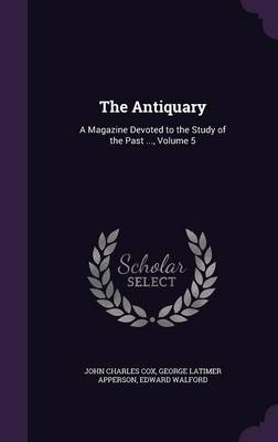 Picture of The Antiquary: A Magazine Devoted to the Study of the Past ..., Volume 5