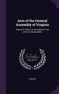 Picture of Acts of the General Assembly of Virginia: Passed in 1855-6, in the Eightieth Year of the Commonwealth