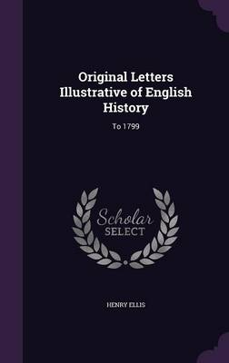 Picture of Original Letters Illustrative of English History: To 1799
