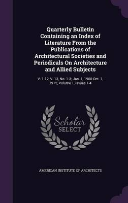 Picture of Quarterly Bulletin Containing an Index of Literature from the Publications of Architectural Societies and Periodicals on Architecture and Allied Subjects: V. 1-12, V. 13, No. 1-3; Jan. 1, 1900-Oct. 1, 1912, Volume 1, Issues 1-4