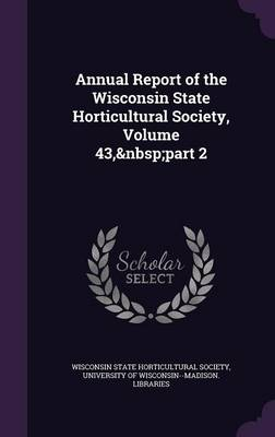 Picture of Annual Report of the Wisconsin State Horticultural Society, Volume 43, Part 2