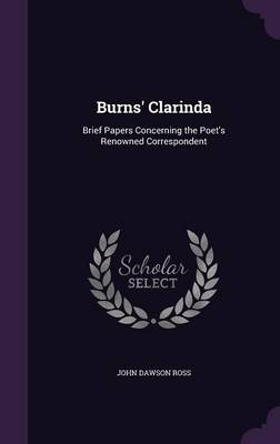 Picture of Burns' Clarinda: Brief Papers Concerning the Poet's Renowned Correspondent
