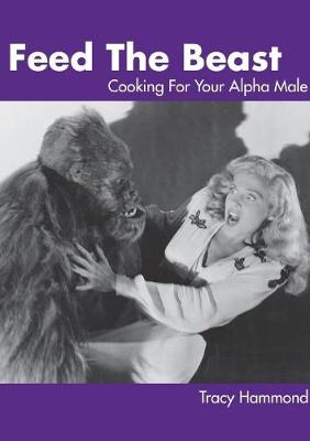 Picture of Feed the Beast: Cooking for Your Alpha Male