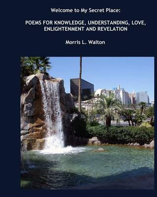 Picture of Welcome to My Secret Place: Poems for Knowledge, Understanding, Love, Enlightenment and Revelation