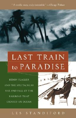 Picture of Last Train to Paradise: Henry Flagler and the Spectacular Rise and Fall of the Railroad That Crossed an Ocean
