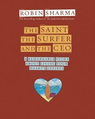 Picture of The Saint, the Surfer and the CEO: A Remarkable Story About Living Your Heart's Desires